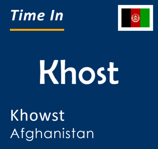 Current time in Khost, Khowst, Afghanistan