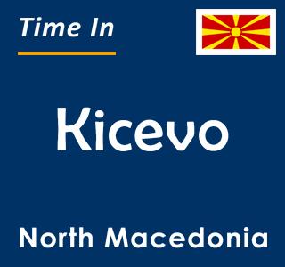 Current time in Kicevo, North Macedonia
