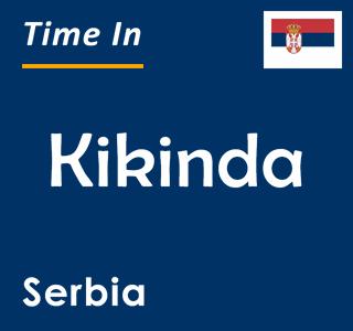 Current time in Kikinda, Serbia