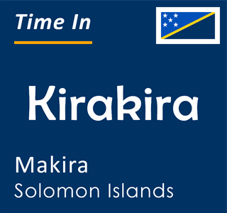 Current time in Kirakira, Makira, Solomon Islands