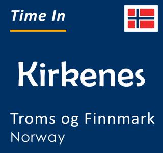 Current time in Kirkenes, Troms og Finnmark, Norway