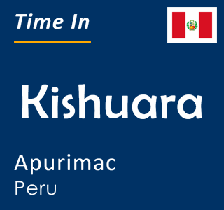Current time in Kishuara, Apurimac, Peru