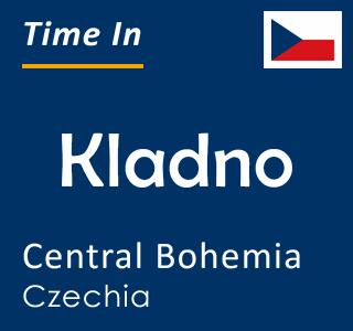 Current time in Kladno, Central Bohemia, Czechia