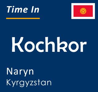 Current time in Kochkor, Naryn, Kyrgyzstan