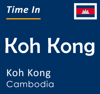 Current time in Koh Kong, Koh Kong, Cambodia