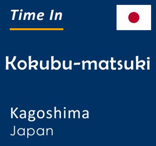 Current time in Kokubu-matsuki, Kagoshima, Japan