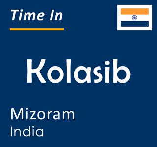 Current time in Kolasib, Mizoram, India