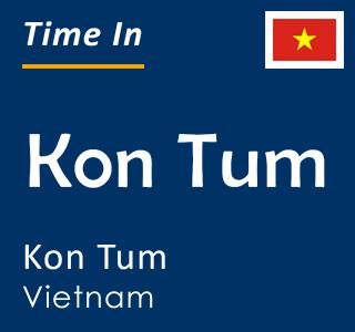 Current time in Kon Tum, Kon Tum, Vietnam