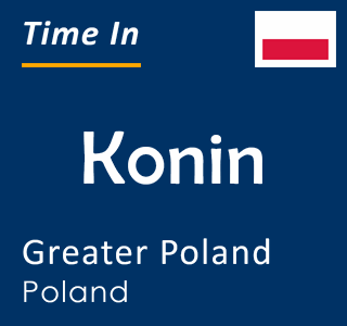 Current time in Konin, Greater Poland, Poland