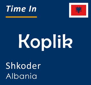 Current time in Koplik, Shkoder, Albania