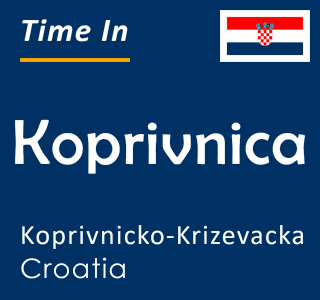 Current time in Koprivnica, Koprivnicko-Krizevacka, Croatia