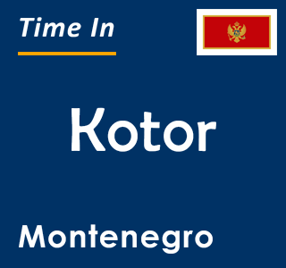 Current time in Kotor, Montenegro