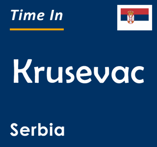 Current time in Krusevac, Serbia