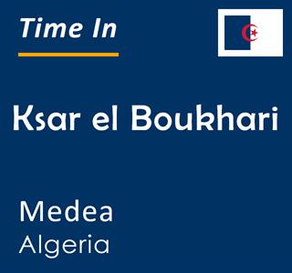 Current time in Ksar el Boukhari, Medea, Algeria