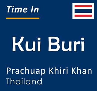 Current time in Kui Buri, Prachuap Khiri Khan, Thailand