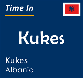 Current time in Kukes, Kukes, Albania