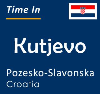 Current time in Kutjevo, Pozesko-Slavonska, Croatia