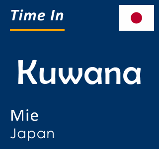 Current time in Kuwana, Mie, Japan