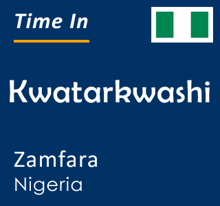 Current time in Kwatarkwashi, Zamfara, Nigeria