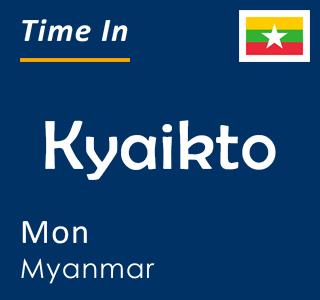Current time in Kyaikto, Mon, Myanmar
