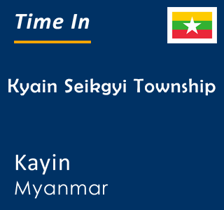 Current time in Kyain Seikgyi Township, Kayin, Myanmar