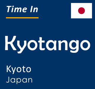 Current time in Kyotango, Kyoto, Japan