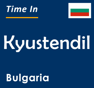 Current time in Kyustendil, Bulgaria