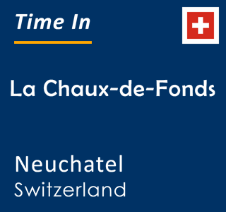 Current time in La Chaux-de-Fonds, Neuchatel, Switzerland