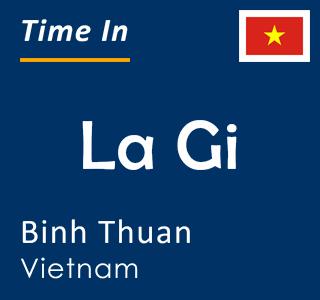 Current time in La Gi, Binh Thuan, Vietnam