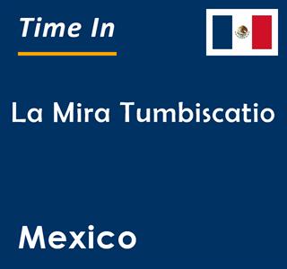 Current time in La Mira Tumbiscatio, Mexico
