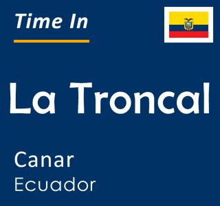 Current time in La Troncal, Canar, Ecuador