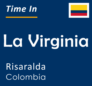 Current time in La Virginia, Risaralda, Colombia