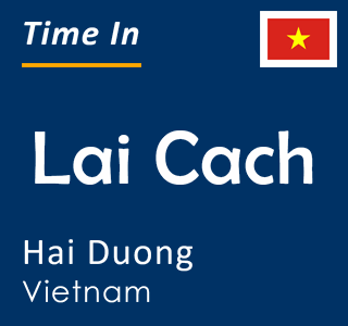 Current time in Lai Cach, Hai Duong, Vietnam