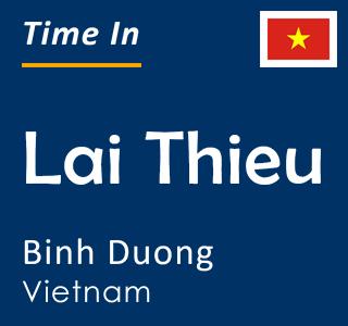 Current time in Lai Thieu, Binh Duong, Vietnam