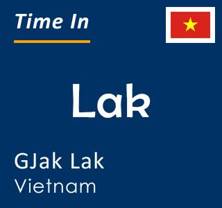 Current time in Lak, GJak Lak, Vietnam