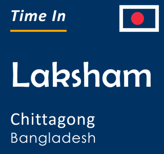 Current time in Laksham, Chittagong, Bangladesh
