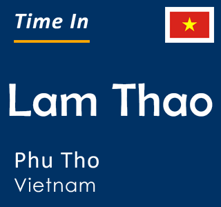 Current time in Lam Thao, Phu Tho, Vietnam