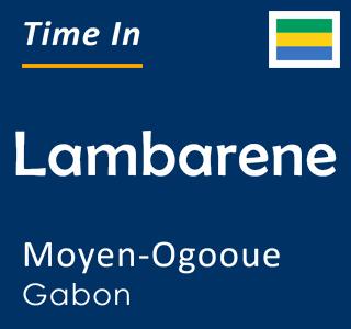 Current time in Lambarene, Moyen-Ogooue, Gabon