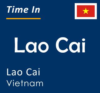 Current time in Lao Cai, Lao Cai, Vietnam