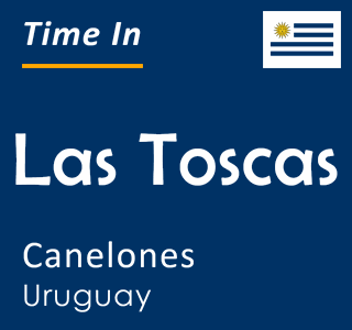 Current time in Las Toscas, Canelones, Uruguay