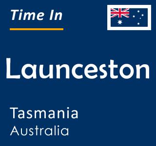 Current time in Launceston, Tasmania, Australia