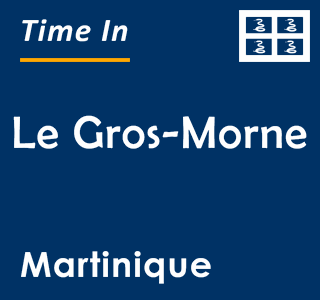 Current time in Le Gros-Morne, Martinique