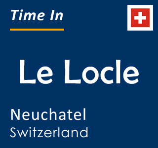 Current time in Le Locle, Neuchatel, Switzerland