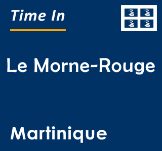 Current time in Le Morne-Rouge, Martinique