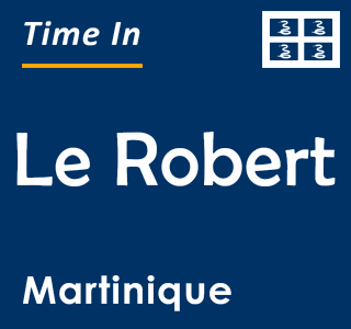 Current time in Le Robert, Martinique
