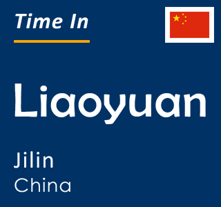 Current time in Liaoyuan, Jilin, China