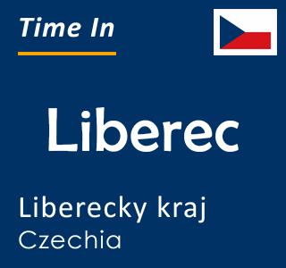 Current time in Liberec, Liberecky kraj, Czechia