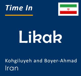Current time in Likak, Kohgiluyeh and Boyer-Ahmad, Iran