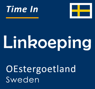 Current time in Linkoeping, OEstergoetland, Sweden