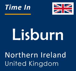 Current time in Lisburn, Northern Ireland, United Kingdom